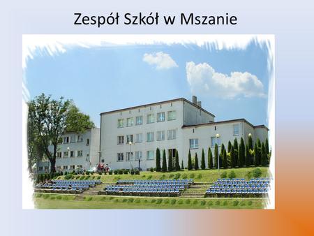 Zespół Szkół w Mszanie. Nasza szkoła dawniej… Historia szkoły Nasza szkoła wybudowana została w 1938 roku. Wkrótce otrzymała imię św. Kazimierza i sztandar.