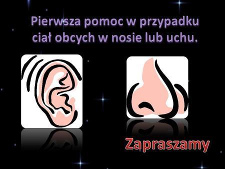 Ciała obce w nosie lub uchu najczęściej się zdarzają u małych dzieci. Dzieci lubią wkładać do nosa lub ucha różne drobne, kolorowe przedmioty, które wzbudziły.