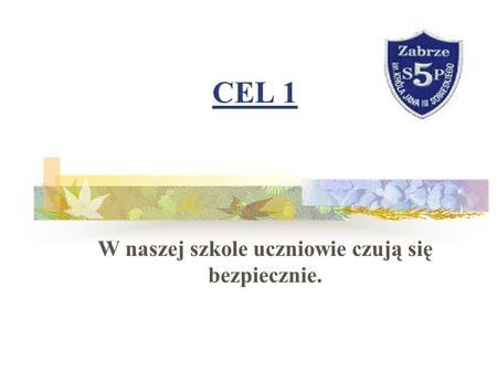 CEL 1 W naszej szkole uczniowie czują się bezpiecznie.