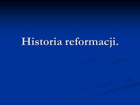 Historia reformacji.. 2 Spis treści Historia protestantyzmu Historia protestantyzmu Kim byli prekursorzy reform Kim byli prekursorzy reform Główni twórcy.