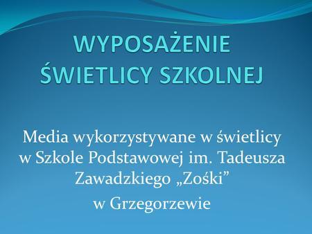 Media wykorzystywane w świetlicy w Szkole Podstawowej im. Tadeusza Zawadzkiego Zośki w Grzegorzewie.