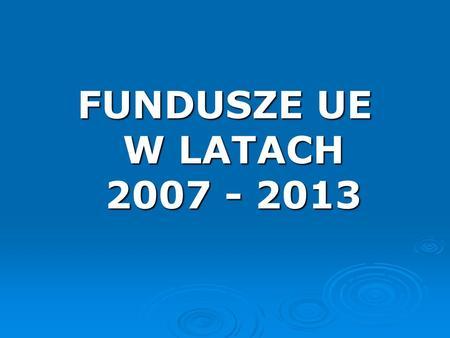 FUNDUSZE UE W LATACH 2007 - 2013. Narodowa Strategia Spójności (Narodowe Strategiczne Ramy Odniesienia) Narodowa Strategia Spójności (NSS), wcześniej.