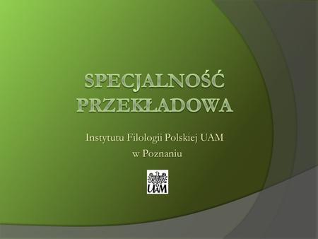 Instytutu Filologii Polskiej UAM Instytutu Filologii Polskiej UAM w Poznaniu.