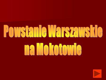 Powstanie Warszawskie 1944 roku a w tym walki na Mokotowie są jedną z największych tragedii w dziejach naszego narodu i w dziejach całego świata. Są jednak.