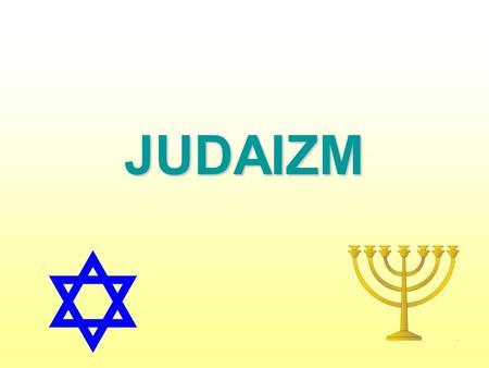 JUDAIZM. Judaizm – religia monoteistyczna, ukształtowana w II tysiącleciu p.n.e.; stanowi religię narodową Żydów. Jej wyznawcy znajdują się na całym świecie,