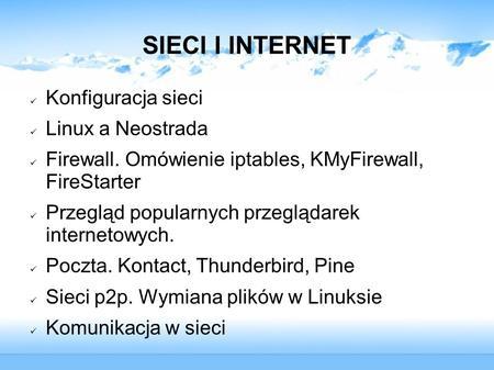 SIECI I INTERNET Konfiguracja sieci Linux a Neostrada Firewall. Omówienie iptables, KMyFirewall, FireStarter Przegląd popularnych przeglądarek internetowych.