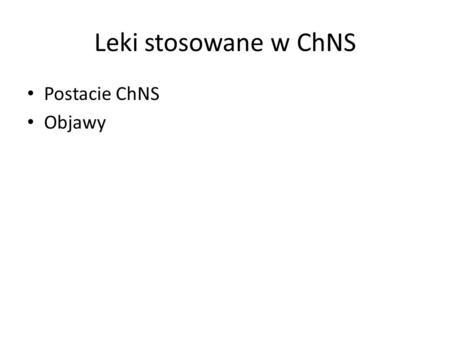 Leki stosowane w ChNS Postacie ChNS Objawy. Leki stosowane w leczeniu dusznicy bolesnej 1.Azotany i azotyny (nitraty) 2.Leki β-adrenolityczne 3.Leki blokujące.