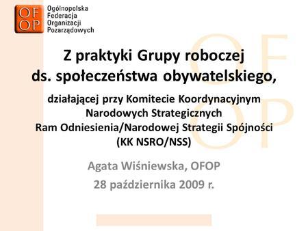 Z praktyki Grupy roboczej ds. społeczeństwa obywatelskiego, działającej przy Komitecie Koordynacyjnym Narodowych Strategicznych Ram Odniesienia/Narodowej.