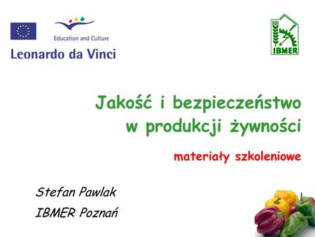 Jakość i bezpieczeństwo w produkcji żywności materiały szkoleniowe Stefan Pawlak IBMER Poznań