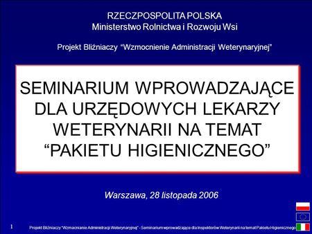 Projekt Bliźniaczy Wzmacnianie Administracji Weterynaryjnej - Seminarium wprowadzające dla Inspektorów Weterynarii na temat Pakietu Higienicznego 1 RZECZPOSPOLITA.