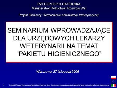 Projekt Bliźniaczy Wzmacnianie Administracji Weterynaryjnej - Seminarium wprowadzające dla Inspektorów Weterynarii na temat Pakietu Higienicznego 1 SEMINARIUM.