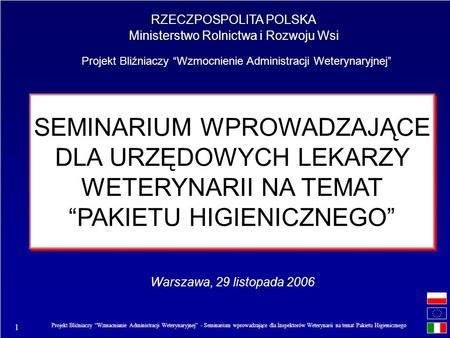 1 Projekt Bliźniaczy Wzmacnianie Administracji Weterynaryjnej - Seminarium wprowadzające dla Inspektorów Weterynarii na temat Pakietu Higienicznego SEMINARIUM.