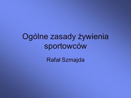 Ogólne zasady żywienia sportowców Rafał Szmajda. Podstawowa przemiana materii (PPM, BMR) Liczba kalorii wydawanych dla podtrzymania podstawowych procesów.