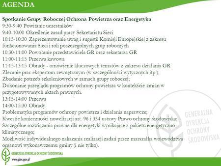 AGENDA Spotkanie Grupy Roboczej Ochrona Powietrza oraz Energetyka 9:30-9:40 Powitanie uczestników 9:40-10:00 Określenie zasad pracy Sekretariatu Sieci.