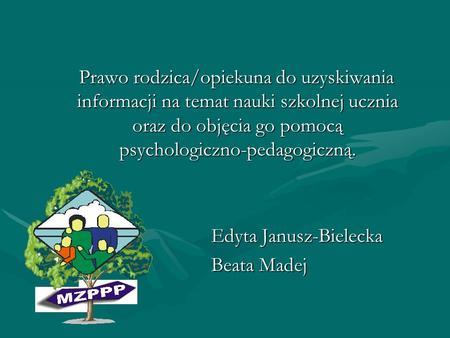 Prawo rodzica/opiekuna do uzyskiwania informacji na temat nauki szkolnej ucznia oraz do objęcia go pomocą psychologiczno-pedagogiczną. Prawo rodzica/opiekuna.
