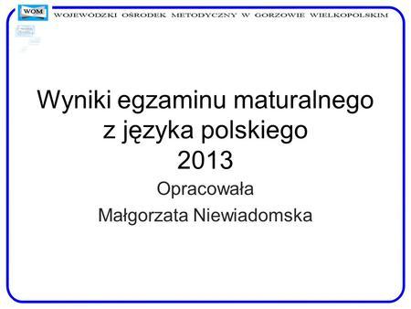 Wyniki egzaminu maturalnego z języka polskiego 2013
