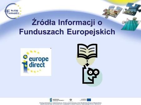 Źródła Informacji o Funduszach Europejskich. Fundusze Europejskie - skąd się wzięły? Fundusze Europejskie - skąd się wzięły? Wraz z kolejnymi poszerzeniami,