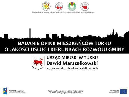 Doskonalenie zarządzania usługami publicznymi i rozwojem w jednostkach samorządu lokalnego Projekt współfinansowany ze środków Unii Europejskiej w ramach.