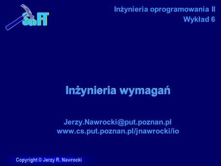 Copyright © Jerzy R. Nawrocki Inżynieria wymagań  Inżynieria oprogramowania II Wykład 6.
