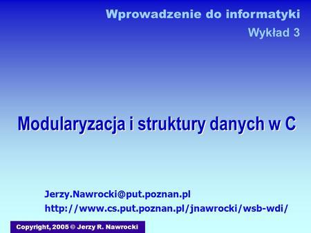 Modularyzacja i struktury danych w C Copyright, 2005 © Jerzy R. Nawrocki  Wprowadzenie.