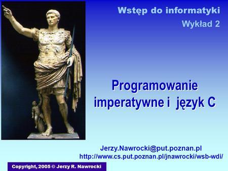 Programowanie imperatywne i język C Copyright, 2005 © Jerzy R. Nawrocki  Wstęp.