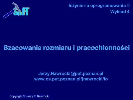 Copyright © Jerzy R. Nawrocki Szacowanie rozmiaru i pracochłonności  Inżynieria oprogramowania.