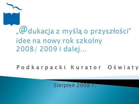 P o d k a r p a c k i K u r a t o r O ś w i a t y Sierpień 2008 r.