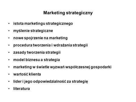 Marketing strategiczny istota marketingu strategicznego myślenie strategiczne nowe spojrzenie na marketing procedura tworzenia i wdrażania strategii zasady.
