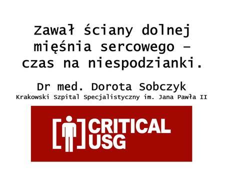 Zawał ściany dolnej mięśnia sercowego – czas na niespodzianki. Dr med. Dorota Sobczyk Krakowski Szpital Specjalistyczny im. Jana Pawła II.