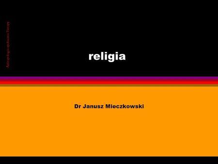 Religia Dr Janusz Mieczkowski Antropologia społeczna Europy.