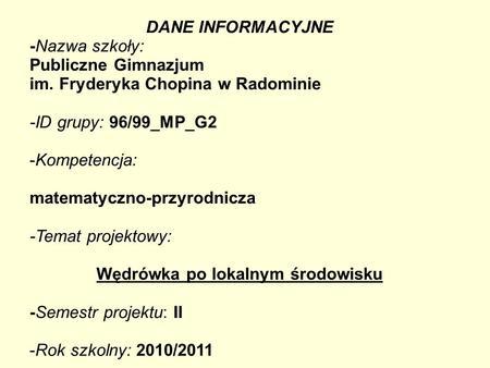 DANE INFORMACYJNE -Nazwa szkoły: Publiczne Gimnazjum im. Fryderyka Chopina w Radominie -ID grupy: 96/99_MP_G2 -Kompetencja: matematyczno-przyrodnicza -Temat.