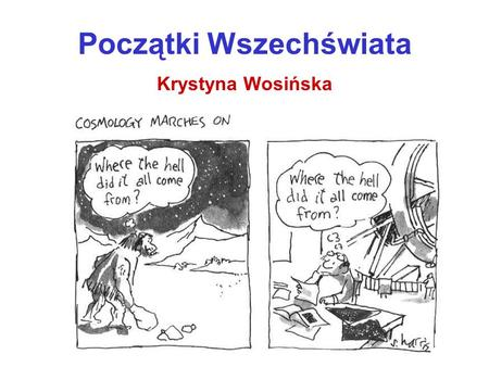 Początki Wszechświata Krystyna Wosińska. Droga Mleczna – nasza Galaktyka.