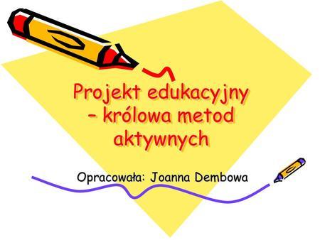 Projekt edukacyjny – królowa metod aktywnych