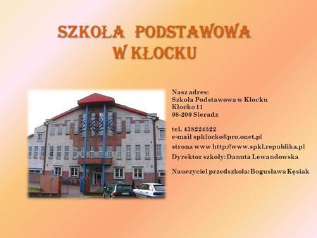 Szko Ł a Podstawowa w K Ł ocku Nasz adres: Szkoła Podstawowa w Kłocku Kłocko 11 98-200 Sieradz tel. 438224522  strona www