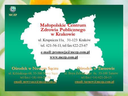 MCZP Małopolskie Centrum Zdrowia Publicznego w Krakowie Ośrodek w Nowym Sączu Ośrodek w Tarnowie ul. Kilińskiego 68, 33-300 Nowy Sącz tel/fax (+18) 444-20-36.