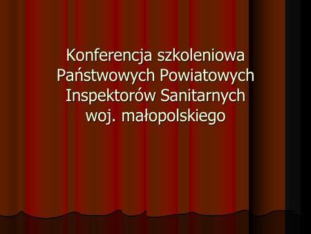 Konferencja szkoleniowa Państwowych Powiatowych Inspektorów Sanitarnych woj. małopolskiego.
