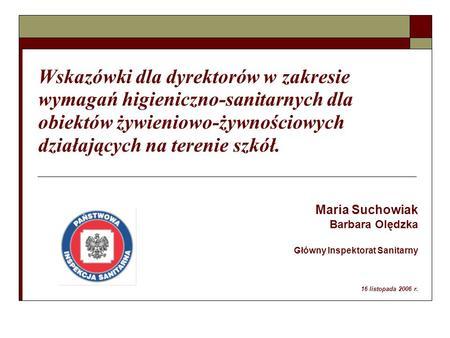 Wskazówki dla dyrektorów w zakresie wymagań higieniczno-sanitarnych dla obiektów żywieniowo-żywnościowych działających na terenie szkół. Maria Suchowiak.