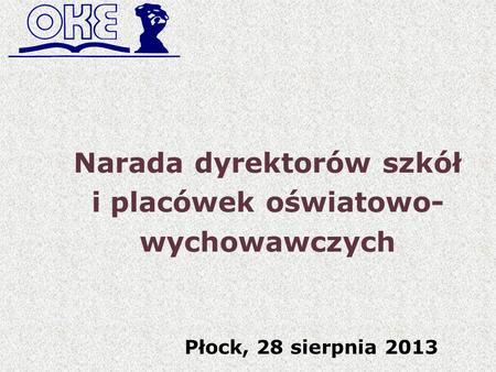 Narada dyrektorów szkół i placówek oświatowo- wychowawczych Płock, 28 sierpnia 2013.