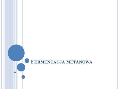 F ERMENTACJA METANOWA. T LENOWE I BEZTLENOWE PROCESY BIODEGRADACJI Proces tlenowy: C x H y O z + O 2 CO 2 + H 2 O + biomasa Proces beztlenowy C x H y.