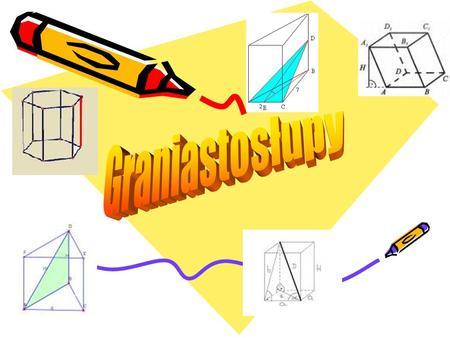 Spis treści 1.Definicje 2.Informacje wstępne 3.Rodzaje graniastosłupów 4.Wzory 5.Siatki graniastosłupów - przykłady.
