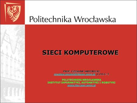 SIECI KOMPUTEROWE PROF. CZESŁAW SMUTNICKI p.216 C-3 POLITECHNIKA.