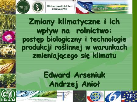 Zmiany klimatyczne i ich wpływ na rolnictwo: postęp biologiczny i technologie produkcji roślinnej w warunkach zmieniającego się klimatu Edward Arseniuk.