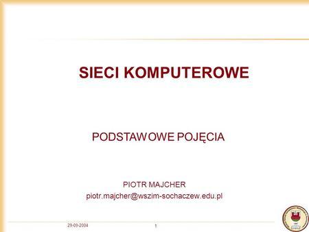 29-09-2004 1 SIECI KOMPUTEROWE PIOTR MAJCHER PODSTAWOWE POJĘCIA.