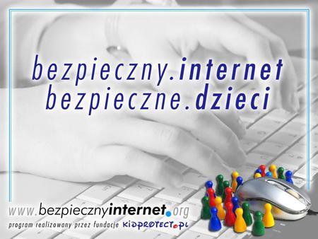 Jakub Śpiewak Fundacja Kidprotect.pl. Czym jest internet Ogromną liczbą komputerów wymieniających się ciągami 0 i 1 Narzędziem Kopalnią wiedzy Placem.