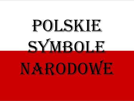 Polskie symbole narodowe. Symbole narodowe Godło Flaga Hymn.