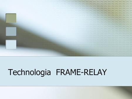 Technologia FRAME-RELAY. Charakterystyka FRAME-RELAY Technologia sieci WAN; Sieci publiczne i prywatne; Szybka technologia przełączania pakietów; Sięga.