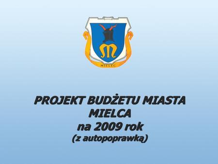 PROJEKT BUDŻETU MIASTA MIELCA na 2009 rok (z autopoprawką)