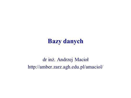 Bazy danych dr inż. Andrzej Macioł