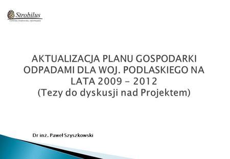 Dr inż. Paweł Szyszkowski. Ustawa z dnia 27 kwietnia 2001 r. o odpadach (tekst jednolity Dz. U. z 2007 r. Nr 39, poz. 251), wprowadziła obowiązek przygotowywania.