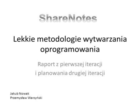 Lekkie metodologie wytwarzania oprogramowania Raport z pierwszej iteracji i planowania drugiej iteracji Jakub Nowak Przemysław Warzyński.